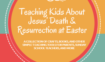 Teaching Kids About Jesus' Death & Resurrection at Easter